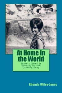 At Home in the World: Travel Stories of Growing Up and Growing Away